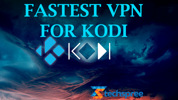 Best Kodi VPN Updated June 2019 - TechSpree